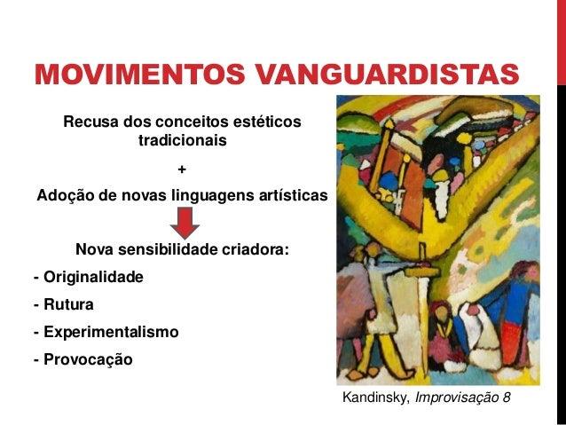 MOVIMENTOS VANGUARDISTASRecusa dos conceitos estéticostradicionais+Adoção de novas linguagens artísticasNova sensibilidade...