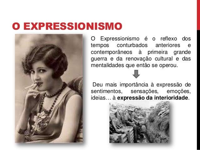 O Expressionismo é o reflexo dostempos conturbados anteriores econtemporâneos à primeira grandeguerra e da renovação cultu...