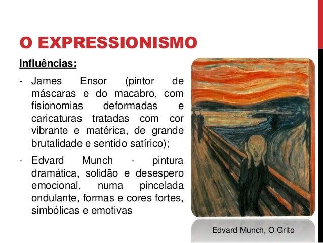 Influências:- James Ensor (pintor demáscaras e do macabro, comfisionomias deformadas ecaricaturas tratadas com corvibrante...