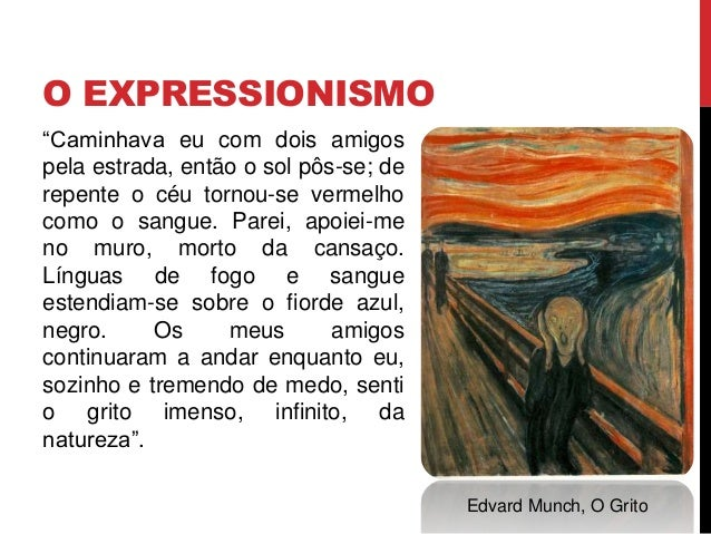 Exploração da força expressiva dacor+Tradução de estados da alma(comoção ou angústia)+Deformação das linhas eacentuação do...
