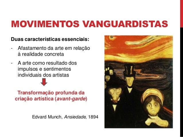 MOVIMENTOS VANGUARDISTASDuas características essenciais:- Afastamento da arte em relaçãoà realidade concreta- A arte como ...