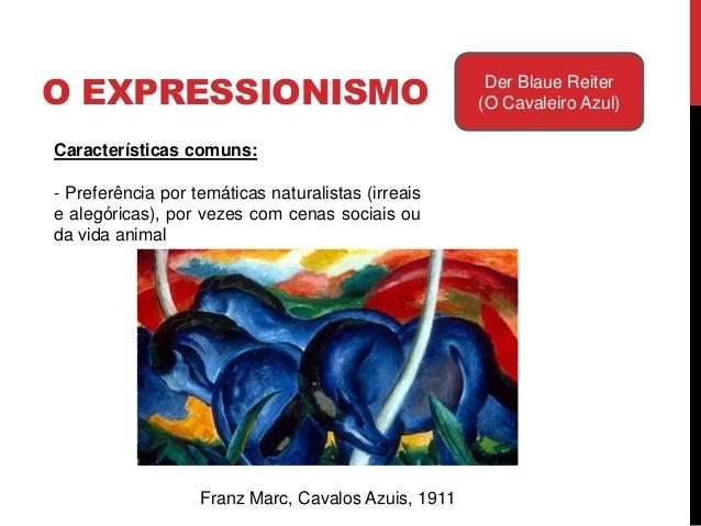 O EXPRESSIONISMO Der Blaue Reiter(O Cavaleiro Azul)Paul Klee, Vento Quente noJardim de Marc, 1915Características comuns:- ...