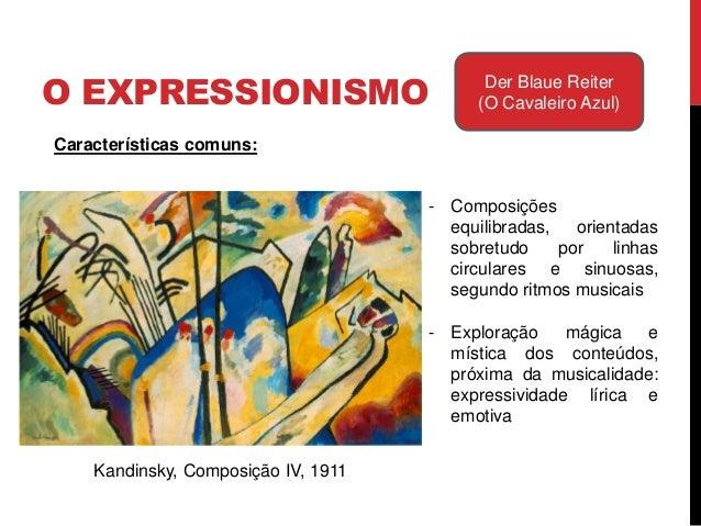 O EXPRESSIONISMO Der Blaue Reiter(O Cavaleiro Azul)Kandinsky, Composição IV, 1911Características comuns:- A dimensão líric...