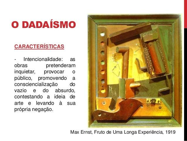 O DADAÍSMO- libertação da arte de valores pré-estabelecidos- procura de experiências e formasexpressivas mais apropriadas ...