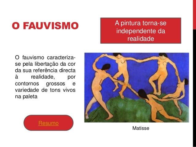O fauvismo caracteriza-se pela libertação da corda sua referência directaà realidade, porcontornos grossos evariedade de t...