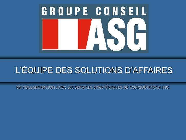 L 'ÉQUIPE DES SOLUTIONS D'AFFAIRES EN COLLABORATION AVEC LES SERVICES STRATÉGIQUES DE CONQUÊTETECH INC.