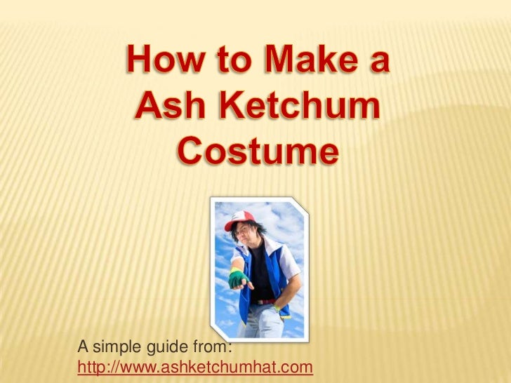 A simple guide from:http://www.ashketchumhat.com
