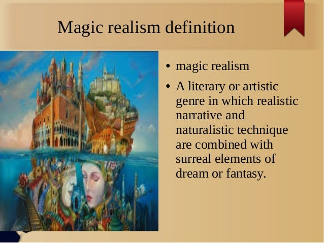 thesis on magical realism Magical realism is a term used in literature to describe a literary mode, rather than a specific genre magical realism is distinguished by a paradox of a union of opposites and conflicting perspectives.