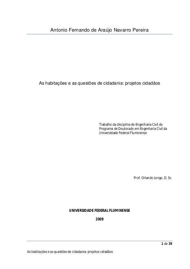 1 de 39 As habitações e as questões de cidadania: projetos cidadãos Antonio Fernando de Araújo Navarro Pereira As habitaçõ...