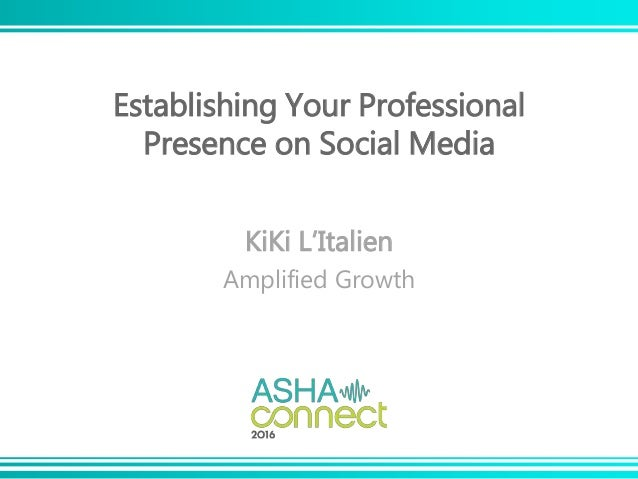 Establishing Your Professional Presence on Social Media KiKi L'Italien Amplified Growth