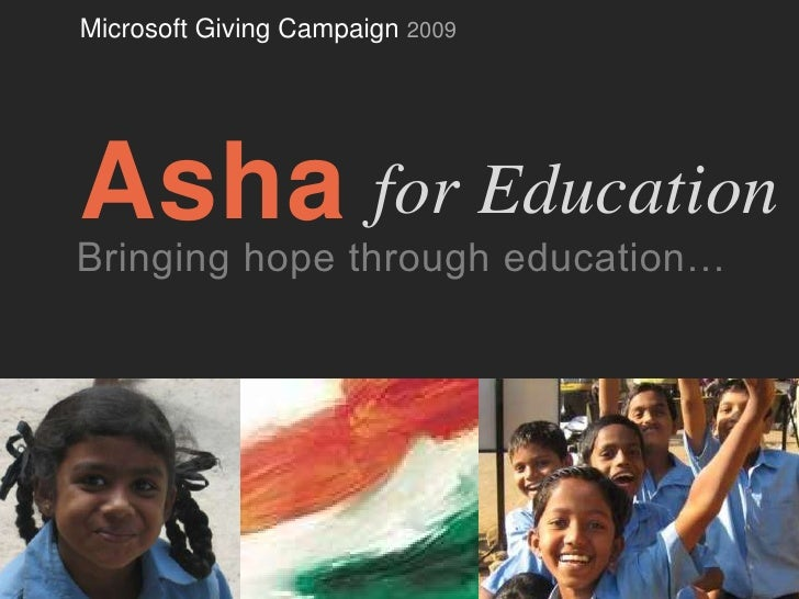 Microsoft Giving Campaign 2009<br />Asha<br />for Education<br />Bringing hope through education…<br />
