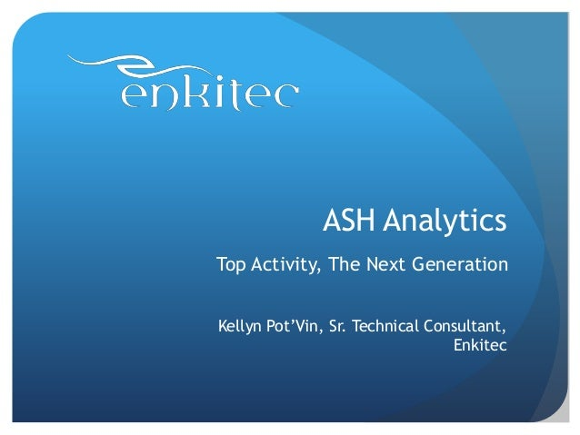 ASH AnalyticsTop Activity, The Next GenerationKellyn Pot'Vin, Sr. Technical Consultant,                                 En...