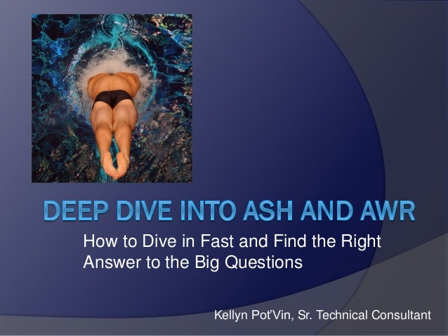 How to Dive in Fast and Find the Right Answer to the Big Questions Kellyn Pot'Vin, Sr. Technical Consultant