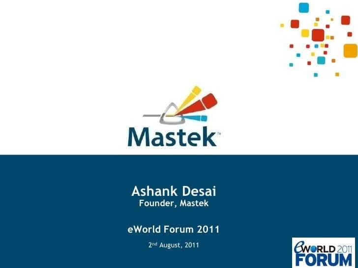 Ashank DesaiFounder, MastekeWorld Forum 20112nd August, 2011<br />