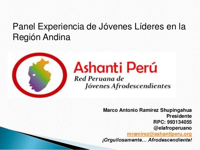 Panel Experiencia de Jóvenes Líderes en la Región Andina Marco Antonio Ramírez Shupingahua Presidente RPC: 993134055 @elaf...