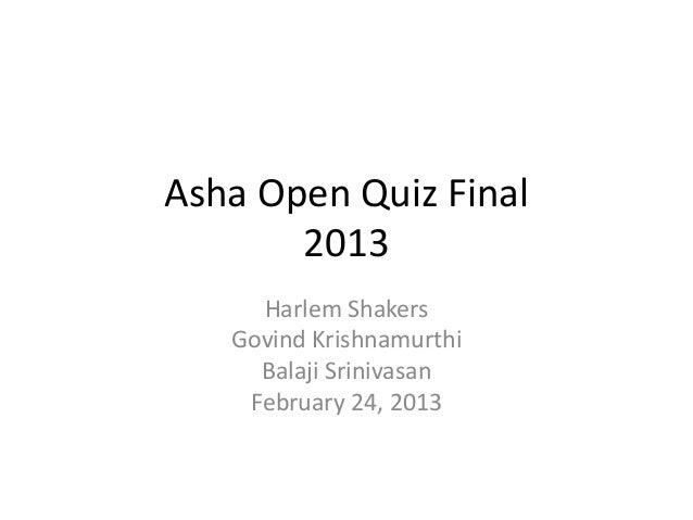 Asha Open Quiz Final 2013 Harlem Shakers Govind Krishnamurthi Balaji Srinivasan February 24, 2013