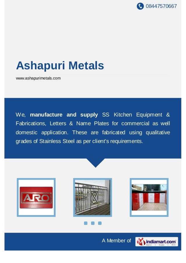 08447570667 A Member of Ashapuri Metals www.ashapurimetals.com We, manufacture and supply SS Kitchen Equipment & Fabricati...