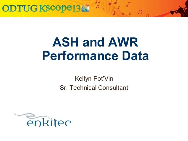Kellyn Pot'VinSr. Technical ConsultantASH and AWRPerformance Data