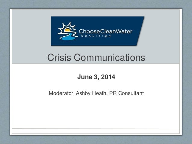 Crisis Communications June 3, 2014 Moderator: Ashby Heath, PR Consultant