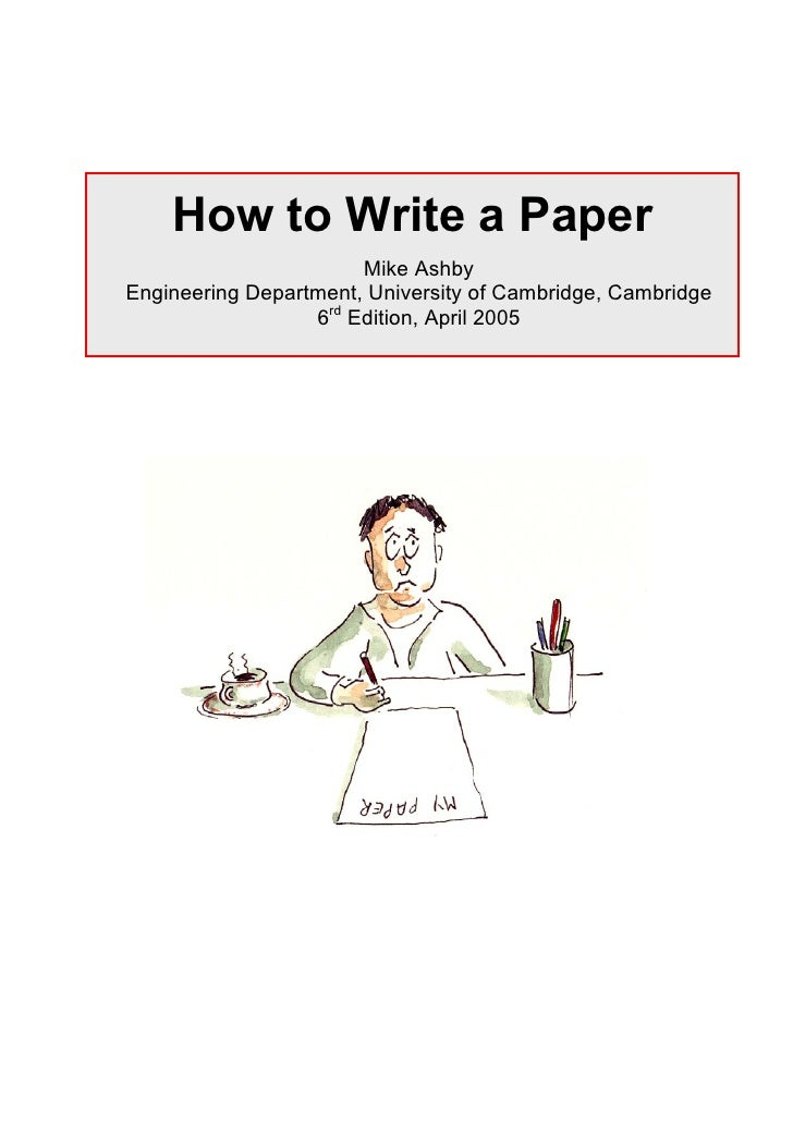 How to Write a Paper                        Mike Ashby Engineering Department, University of Cambridge, Cambridge         ...