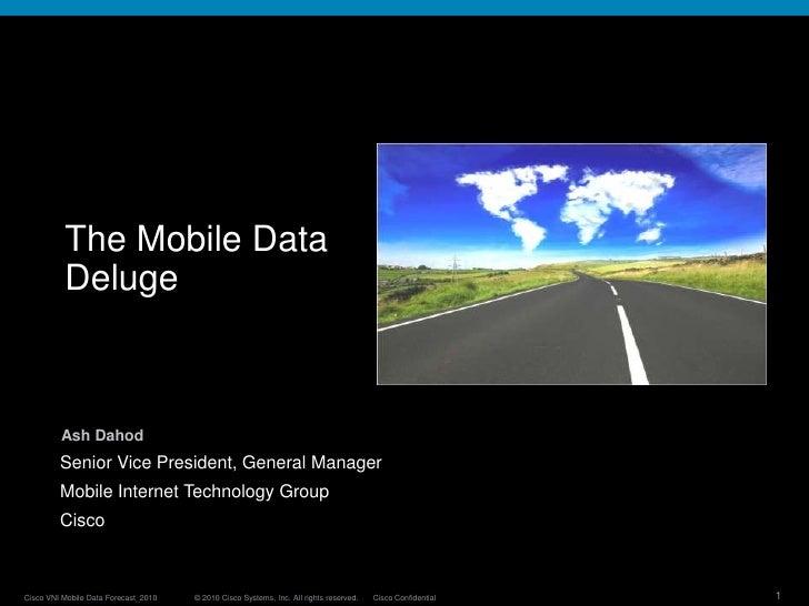 The Mobile Data Deluge<br />Ash Dahod<br />Senior Vice President, General Manager<br />Mobile Internet Technology Group<br...