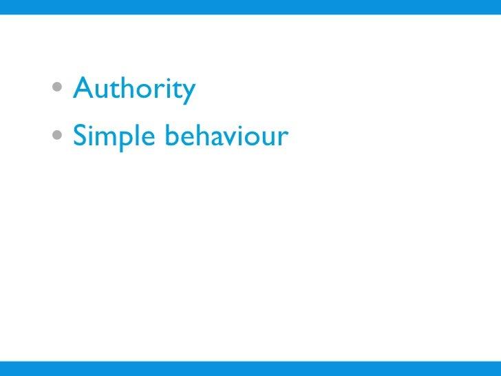 • Authority • Simple behaviour