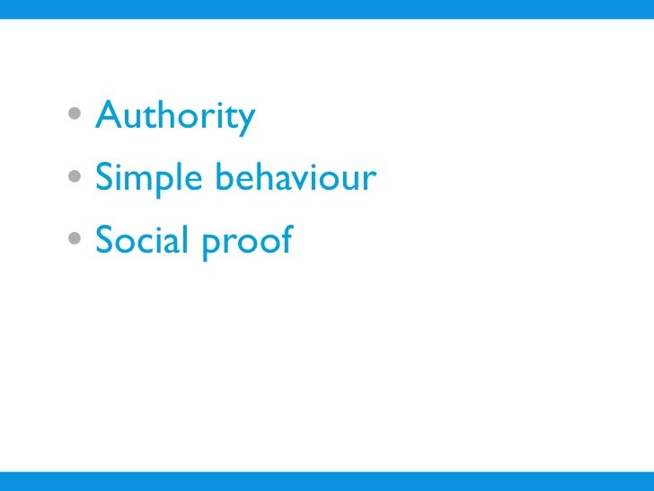 • Authority • Simple behaviour • Social proof