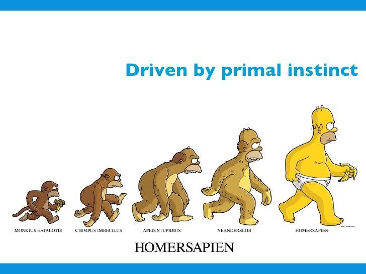 Driven by primal instinct