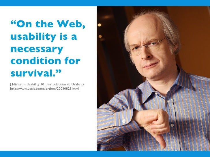 """On the Web, usability is a necessary condition for survival."" J Nielsen - Usability 101: Introduction to Usability http:/..."