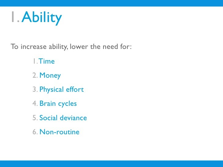 1. Ability To increase ability, lower the need for:        1. Time        2. Money        3. Physical effort        4. Bra...