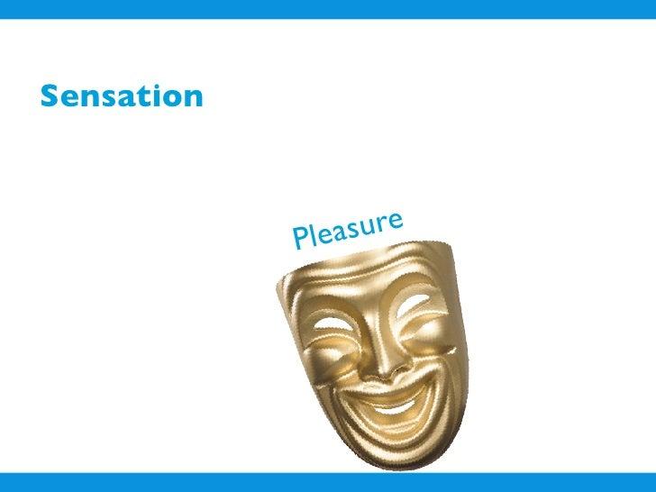 Sensation                P leasure