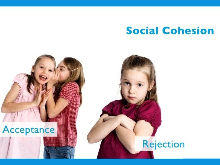 Social Cohesion     Acceptance                Rejection