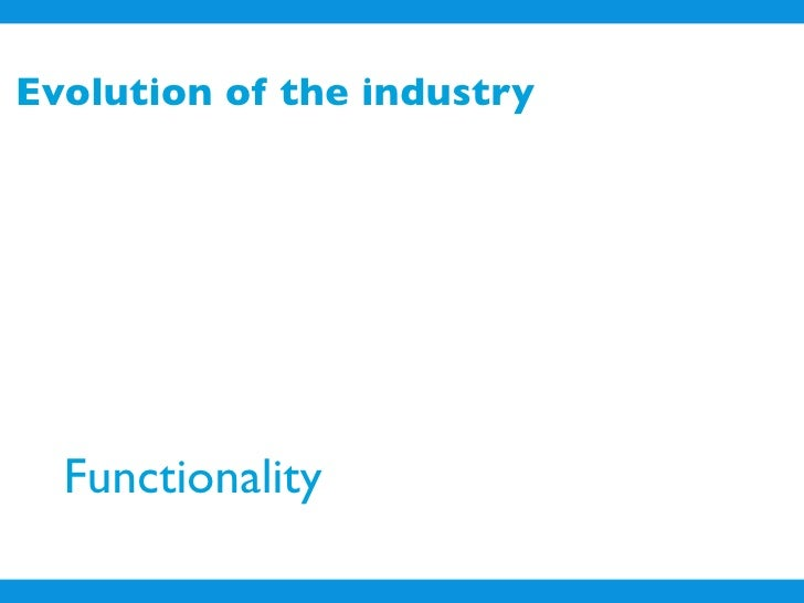 Evolution of the industry       Functionality
