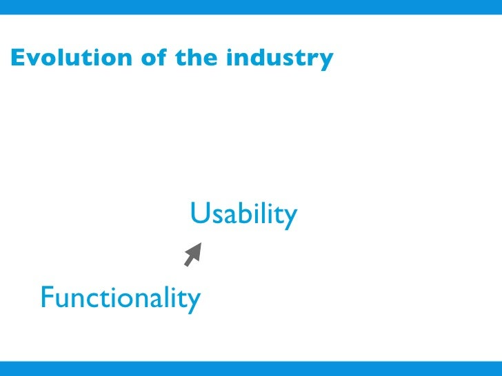 Evolution of the industry                   Usability    Functionality