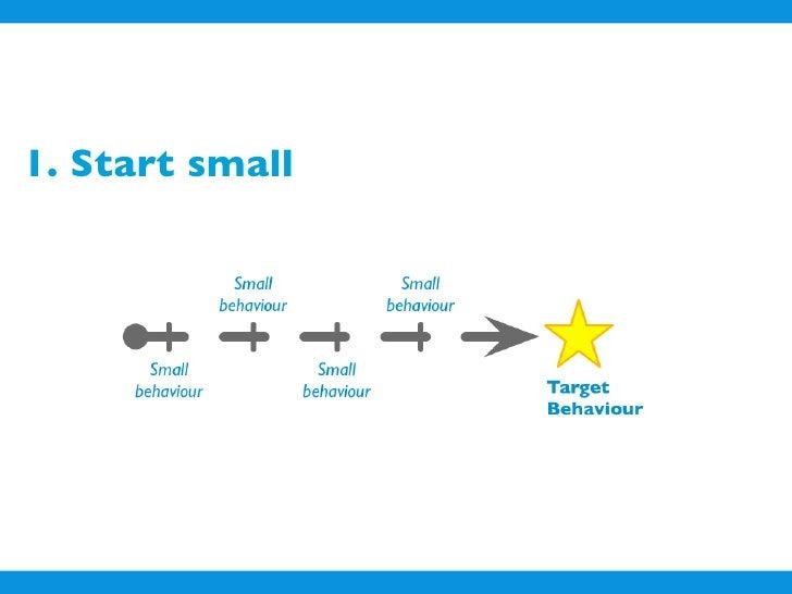 1. Start small