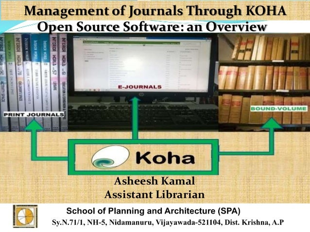 Management of Journals Through KOHA Open Source Software: an Overview Asheesh Kamal Assistant Librarian