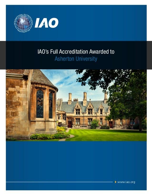 AL ACCR  E  INTERN  TION I TA  A  ON  D  TI  O  RG  A N I Z AT I O  N  IAO's Full Accreditation Awarded to Asherton Univer...
