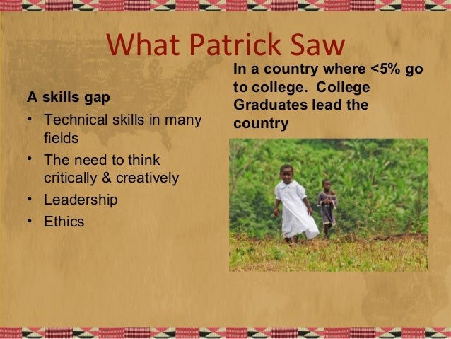 What Patrick Saw A skills gap • Technical skills in many fields • The need to think critically & creatively • Leadership •...