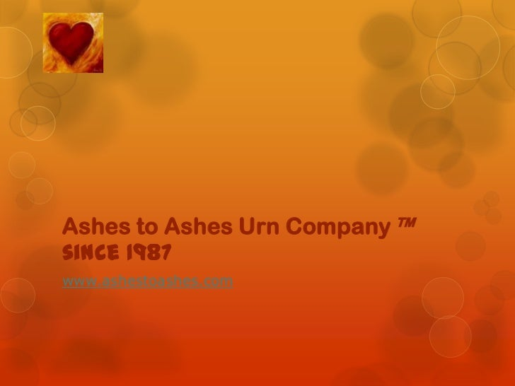Ashes to Ashes Urn Company™since 1987www.ashestoashes.com