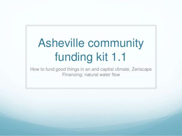 Asheville community funding kit 1.1 How to fund good things in an arid capital climate, Zeriscape Financing; natural water...
