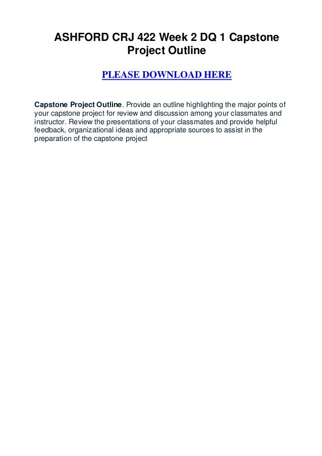 ASHFORD CRJ 422 Week 2 DQ 1 Capstone               Project Outline                    PLEASE DOWNLOAD HERECapstone Project...