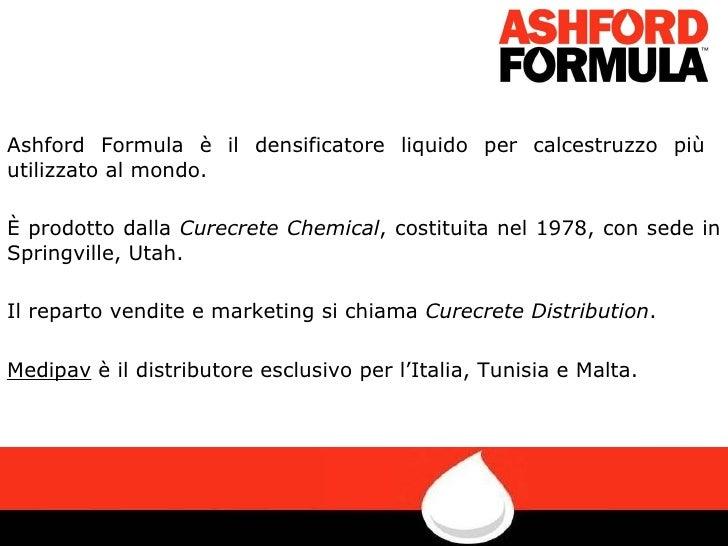 Ashford Formula è il densificatore liquido per calcestruzzo più  utilizzato al mondo. È prodotto dalla  Curecrete Chemical...