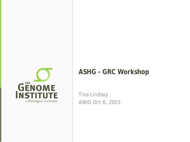 ASHG - GRC Workshop Tina Lindsay ASHG Oct 6, 2015