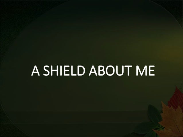 A SHIELD ABOUT ME