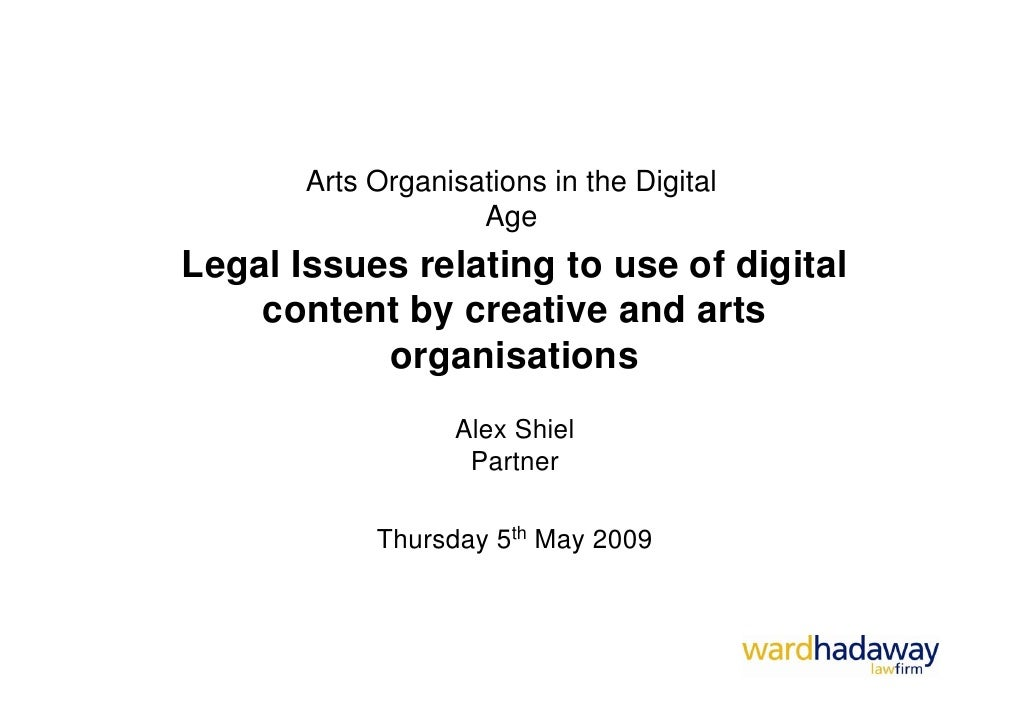 Arts Organisations in the Digital                     Age Legal Issues relating to use of digital     content by creative ...