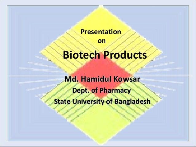 Biotech Products Md. Hamidul KowsarMd. Hamidul Kowsar Dept. of PharmacyDept. of Pharmacy State University of BangladeshSta...