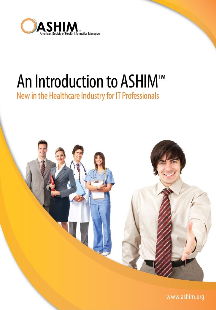 An Introduction to ASHIM™ New in the Healthcare Industry for IT Professionals                                             ...