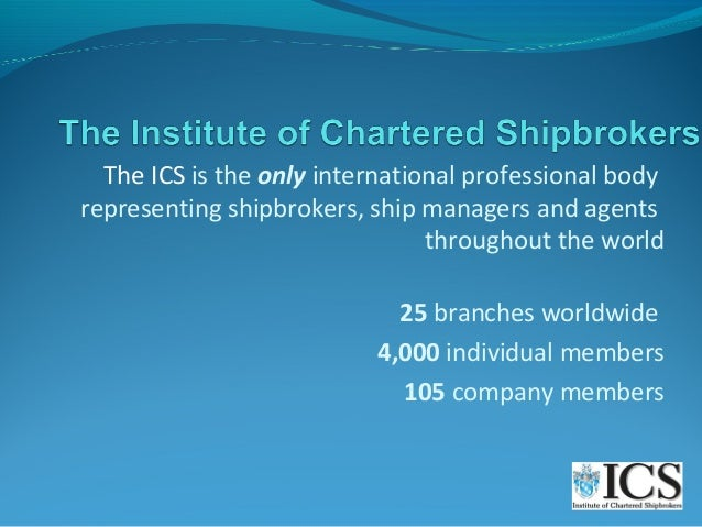 The ICS is the only international professional body representing shipbrokers, ship managers and agents throughout the worl...
