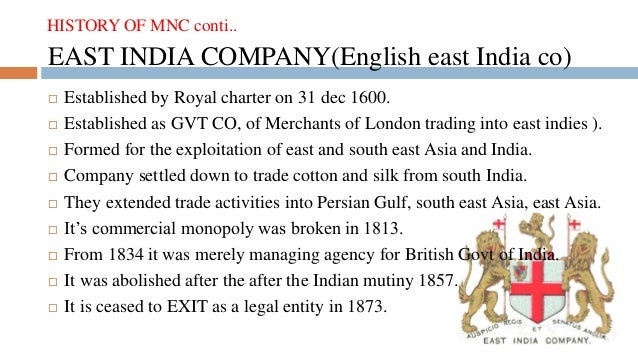 the first mnc in india Today, we can see the east india company as the first imperial corporation, the very design of which drove it to market domination, speculative excess and the evasion of justice like the.
