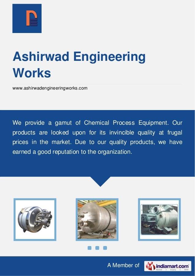 A Member of Ashirwad Engineering Works www.ashirwadengineeringworks.com We provide a gamut of Chemical Process Equipment. ...